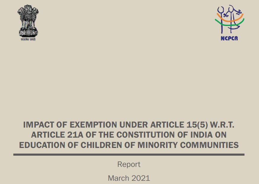 IMPACT OF EXEMPTION UNDER ARTICLE 15(5) W.R.T. ARTICLE 21A OF THE CONSTITUTION OF INDIA ON EDUCATION OF CHILDREN OF MINORITY COMMUNITIES Report (March, 2021)